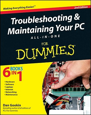 Troubleshooting and Maintaining Your PC All-in-one for Dummies By Gookin, Dan